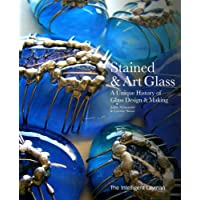 Stained & Art Glass: a Unique History of Glass Design & Making