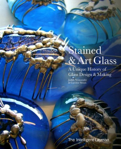 Stained and Art Glass: A Unique History of Glass Design & Making (The Intelligent Layman's Series)