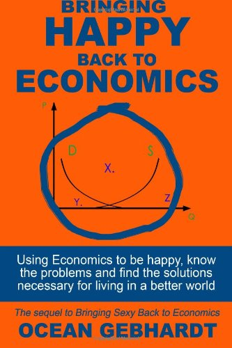 Download Bringing Happy Back to Economics: Using Economics to be happy, know the problems and find the solutions necessary for living in a better world PDF