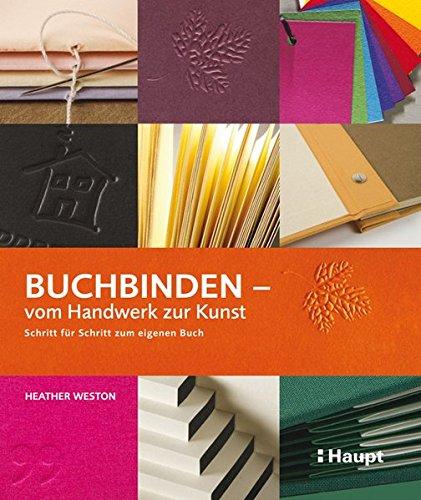 Buchbinden - vom Handwerk zur Kunst: Schritt für Schritt zum eigenen Buch