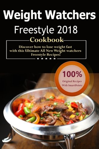 Weight Watchers Freestyle Cookbook 2018: Over 35 Delicious and Healthy Weight Watchers Freestyle & Flex Recipes with SmartPoints For Ultimate Weight Loss ( WW Freestyle Weekly Menu Planner ) by Daniel Fisher, WW Freestyle Recipes