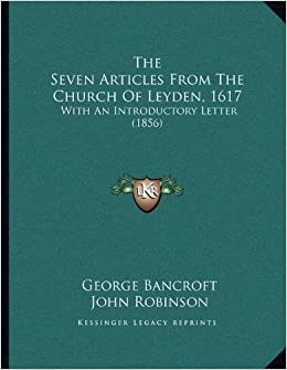 The seven articles from the church of leyden 1617 with an the seven articles from the church of leyden 1617 with an introductory letter 1856 george bancroft john robinson willyam bruster 9781167148095 altavistaventures Choice Image