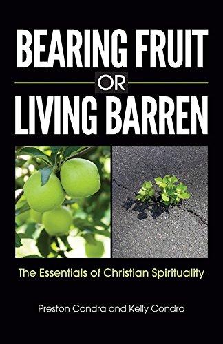 Bearing Fruit or Living Barren: The Essentials of Christian Spirituality