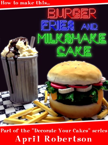 (How to make this Burger, Fries & Milkshake Cake (Decorate Your Cakes Book)