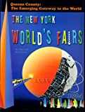 The New York World's Fairs : Queens County Emerging Gateway to the World, Marzlock, Ronald, 0979160715