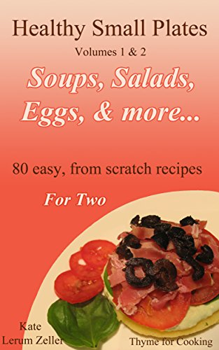 Healthy Small Plates, Volumes 1 & 2: First Courses, Light Lunches, Simple Suppers by Kate Zeller