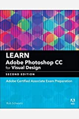 Learn Adobe Photoshop CC for Visual Design: Adobe Certified Associate Exam Preparation (2nd Edition) (Adobe Certified Associate (ACA)) Paperback