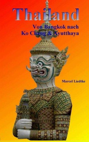 Thailand: Von Bangkok Nach Ko Chang & Ayutthaya (German Edition)