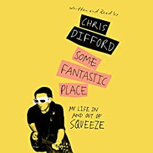 Some Fantastic Place: My Life in and out of Squeeze Audiobook by Chris Difford Narrated by Chris Difford
