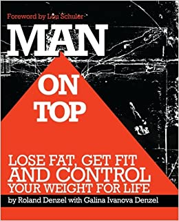 Man on top lose fat get fit and control your weight for life man on top lose fat get fit and control your weight for life roland denzel lou schuler galina ivanova denzel 9780615729718 amazon books malvernweather Images