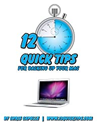 Backing Up Your Mac: Volume 2 In The 12 Quick Tips Series