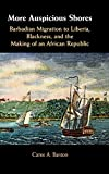 More Auspicious Shores: Barbadian Migration to Liberia, Blackness, and the Making of an African Republic
