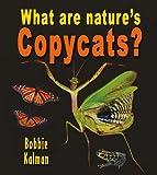What Are Nature's Copycats?, Bobbie Kalman, 0778727718
