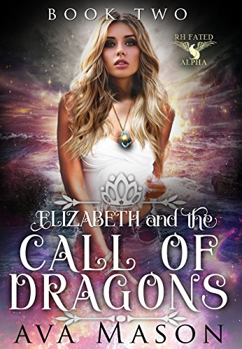 Elizabeth and the Call of Dragons: a Reverse Harem Paranormal Romance (RH Fated Alpha Book 2) by [Mason, Ava]