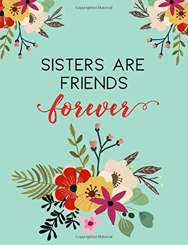 Sisters Are Friends Forever: Flower Notebook, Sister Gifts (Notebook Sister)
