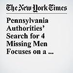 Pennsylvania Authorities' Search for 4 Missing Men Focuses on a Vast Farm | Matthew Haag