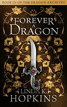 Forever a Dragon (The Dragon Archives Book 4) by [Hopkins, Linda K.]