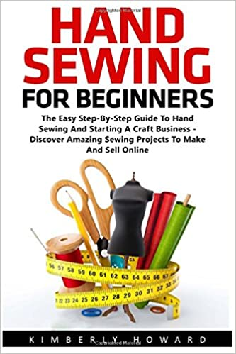Hand Sewing For Beginners The Easy Step By Step Guide To Hand