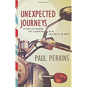Unexpected Journeys: My Search for Adventure, Love, and Redemption on the Other Side of the World