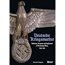 Deutsche Kriegsmarine: Uniforms, Insignias and Equipment of the German Navy 1933-1945