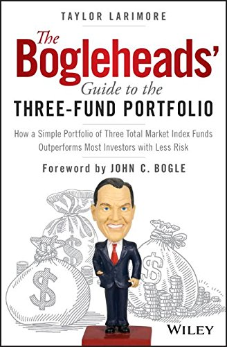 The Bogleheads' Guide to the Three-Fund Portfolio: How a Simple Portfolio of Three Total Market Index Funds Outperforms Most Investors with Less Risk by Wiley
