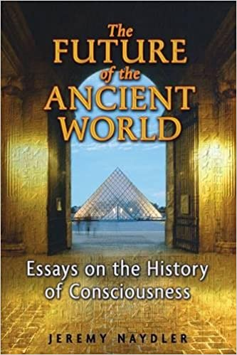 The Future Of The Ancient World Essays On The History Of  The Future Of The Ancient World Essays On The History Of Consciousness  Jeremy Naydler  Amazoncom Books