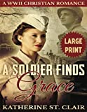 A Soldier Finds Grace ***Large Print Edition***: A Clean Christian Military Romance by  Katherine St. Clair in stock, buy online here