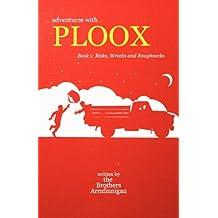 Adventures with Ploox Book I: Risks, Wrecks and Roughnecks