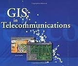 GIS in Telecommunications, Lisa Godin, 1879102862