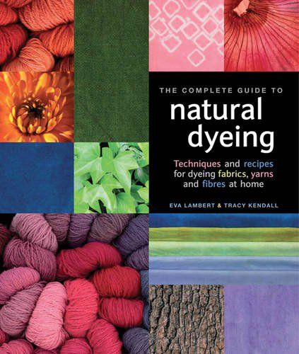 Natural Yarn Dyes (The Complete Guide to Natural Dyeing: Techniques and Recipes for Dyeing Fabrics, Yarns and Fibres at Home)