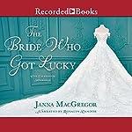The Bride Who Got Lucky | Janna MacGregor