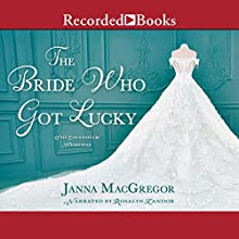 The Bride Who Got Lucky Audiobook by Janna MacGregor Narrated by Rosalyn Landor
