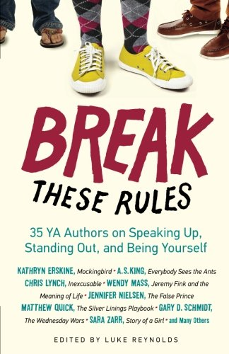 Break These Rules: 35 YA Authors on Speaking Up, Standing Out, and Being Yourself