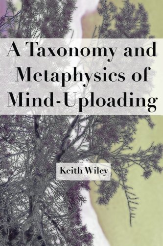 Read Online A Taxonomy and Metaphysics of Mind-Uploading PDF