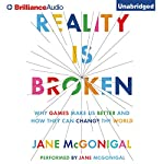 Reality Is Broken: Why Games Make Us Better and How They Can Change the World   Jane McGonigal