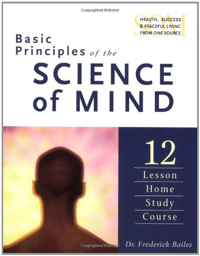 Basic Principles of the Science of Mind: Twelve Lesson Home Study Course