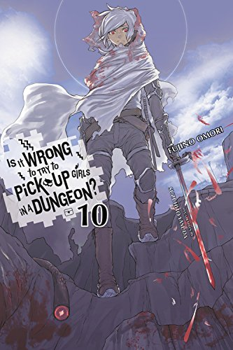 Is It Wrong to Try to Pick Up Girls in a Dungeon?, Vol. 10 (light novel) (Is It Wrong to Pick Up Girls in a Dungeon?)