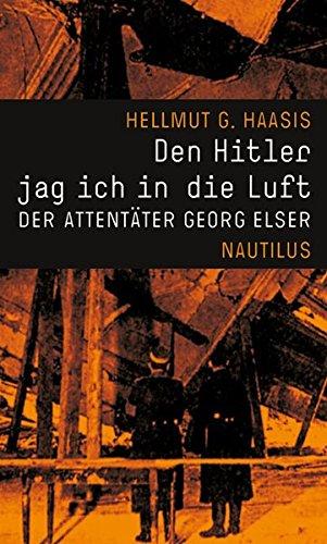 Den Hitler jag ich in die Luft. Der Attentäter Georg Elser.