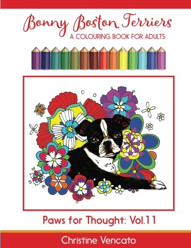 Bonny Boston Terriers: A Sweet Dog Colouring Book for Adults (Paws for Thought) (Volume 11)