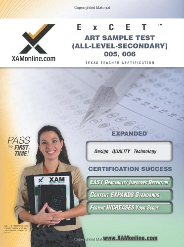 ExCET Art Sample Test (All-Level-Secondary) 005, 006 Texas Teacher Certification (XAM TEXES)