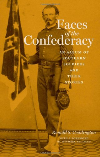 Faces of the Confederacy: An Album of Southern Soldiers and Their Stories