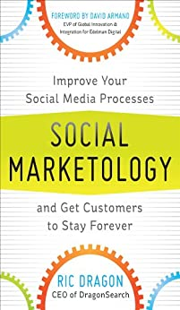 Social Marketology: Improve Your Social Media Processes and Get Customers to Stay Forever by [Dragon, Ric]