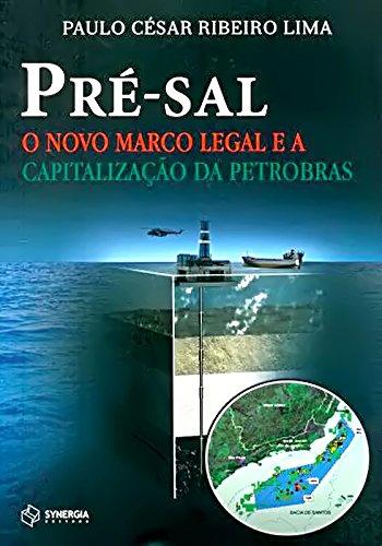 prae-sal-o-novo-marco-legal-e-a-capitalizaocaao-da-petrobras