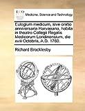 Eulogium Medicum, Sive Oratio Anniversaria Harvaeana, Habita in Theatro Collegii Regalis Medicorum Londinensium, Die Xviii Octobris, a D 1760, Richard Brocklesby, 1170572464