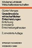 Grundmodelle Wirtschaftlicher Entscheidungen : Einführung in Moderne Entscheidungstheorien Unter Besonderer Berücksichtigung Volks- und Betriebswirtschaftlicher Anwendungen, Menges, Gunter, 3663199630