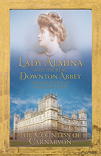 Lady Almina and the Story of the Real Downton Abbey. Lady Almina -