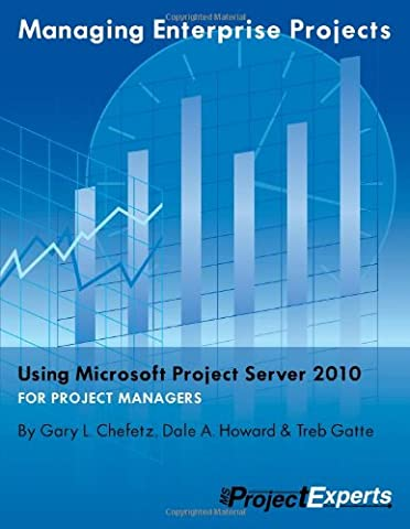 Managing Enterprise Projects Using Microsoft Project Server 2010 (Microsoft Projects 2010)