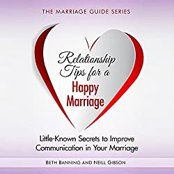 Relationship Tips for a Happy Marriage: Little-Known Secrets to Improve Communication in Your Marriage