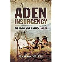 Aden Insurgency: The Savage War in Yeman 1962-67