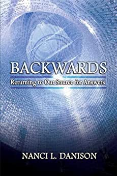Backwards: Returning to Our Source for Answers (Backwards Books Book 1) by [Danison, Nanci L.]